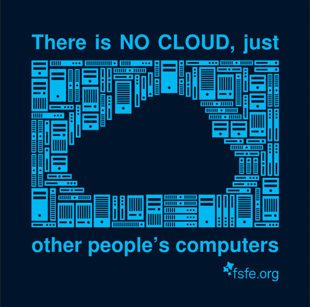 There is no cloud - just other people's computers!